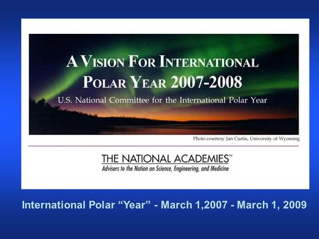 "International Polar ""Year"" - March 1,2007 - March 1, 2009."