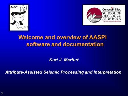 1 Welcome and overview of AASPI software and documentation Kurt J. Marfurt Attribute-Assisted Seismic Processing and Interpretation AASPI.