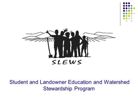 Student and Landowner Education and Watershed Stewardship Program.