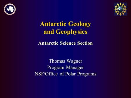 Antarctic Geology and Geophysics Thomas Wagner Program Manager NSF/Office of Polar Programs Antarctic Science Section.