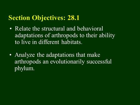 28.1 Section Objectives – page 741 Relate the structural and behavioral adaptations of arthropods to their ability to live in different habitats. Section.