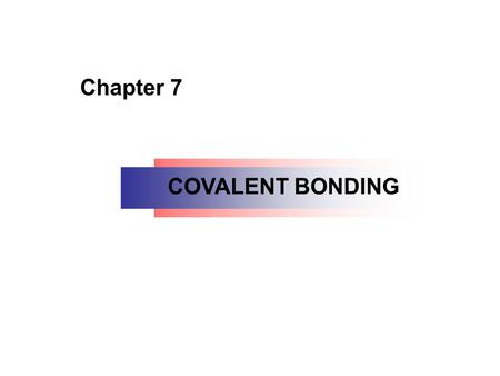 Chapter 7 COVALENT BONDING. 7.1 Lewis Structures; The Octet Rule 7.2 Molecular Geometry Valence-Shell Electron-Pair Repulsion (VSEPR) 7.3 Polarity of.