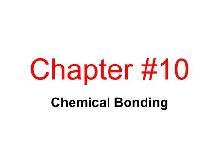 Chapter #10 Chemical Bonding. CHAPTER 12 Forces Between Particles  Noble Gas Configurations  Ionic Bonding  Covalent Bonding  VSEPR Theory and Molecular.