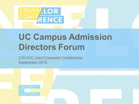 UC Campus Admission Directors Forum CSU/UC Joint Counselor Conference September 2015.