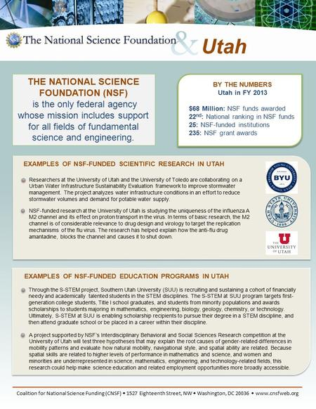 BY THE NUMBERS Utah in FY 2013 $68 Million: NSF funds awarded 22 nd : National ranking in NSF funds 25: NSF-funded institutions 235: NSF grant awards EXAMPLES.