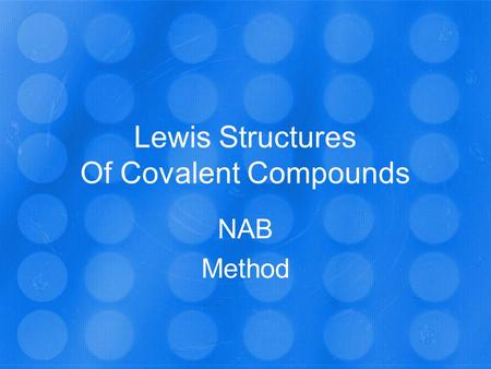 Lewis Structures Of Covalent Compounds NAB Method.