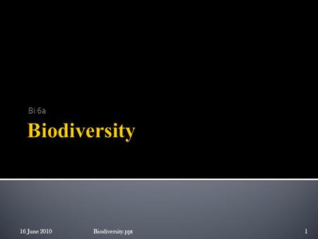 Bi 6a 16 June 2010Biodiversity.ppt1.  Biodiversity: is a term we use to describe the variety of life on Earth. It refers to the wide variety of ecosystems.