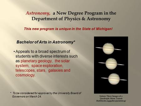 Astronomy, a New Degree Program in the Department of Physics & Astronomy This new program is unique in the State of Michigan! Bachelor of Arts in Astronomy*