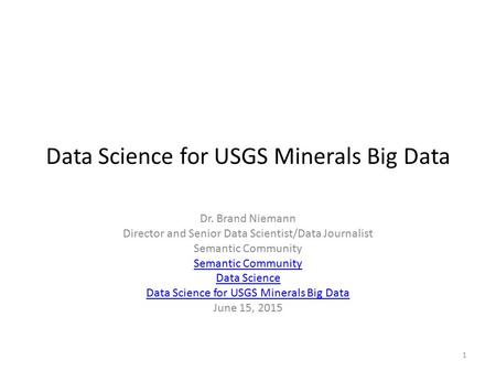 Data Science for USGS Minerals Big Data Dr. Brand Niemann Director and Senior Data Scientist/Data Journalist Semantic Community Data Science Data Science.