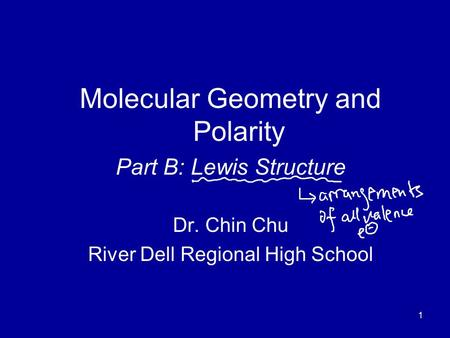 1 Molecular Geometry and Polarity Part B: Lewis Structure Dr. Chin Chu River Dell Regional High School.