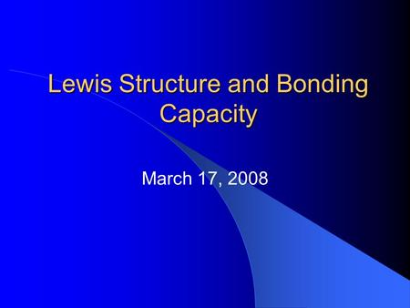 Lewis Structure and Bonding Capacity March 17, 2008.