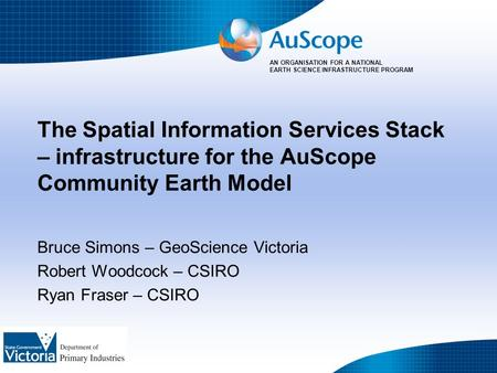 AN ORGANISATION FOR A NATIONAL EARTH SCIENCE INFRASTRUCTURE PROGRAM The Spatial Information Services Stack – infrastructure for the AuScope Community Earth.