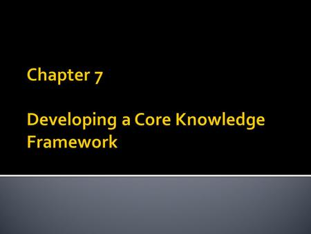 1. Define core knowledge 2. List the three phases of developing a core knowledge framework 3. Describe core business of an organisation and its knowledge.