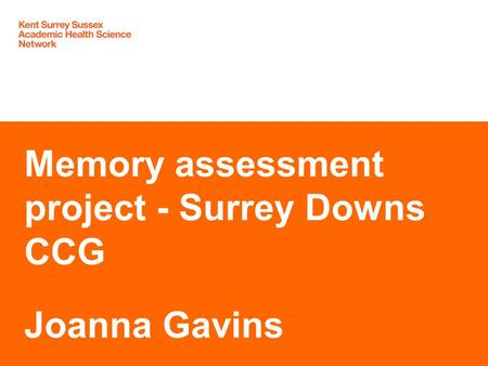 Memory assessment project - Surrey Downs CCG Joanna Gavins.