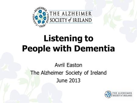 41106459/VB Listening to People with Dementia Avril Easton The Alzheimer Society of Ireland June 2013.