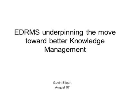 EDRMS underpinning the move toward better Knowledge Management