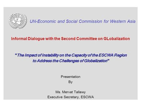 "UN-Economic and Social Commission for Western Asia Informal Dialogue with the Second Committee on GLobalization "" The Impact of Instability on the Capacity."
