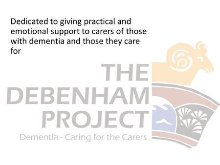 Dedicated to giving practical and emotional support to carers of those with dementia and those they care for.