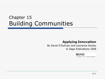 15-1 Chapter 15 Building Communities Applying Innovation By David O'Sullivan and Lawrence Dooley © Sage Publications 2008.