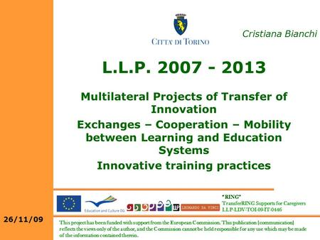 L.L.P. 2007 - 2013 Multilateral Projects of Transfer of Innovation Exchanges – Cooperation – Mobility between Learning and Education Systems Innovative.