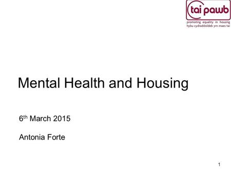 Mental Health and Housing 6 th March 2015 Antonia Forte 1.