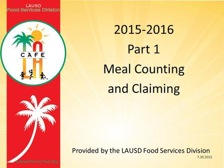 2015-2016 Part 1 Meal Counting and Claiming Provided by the LAUSD Food Services Division 7.30.2015.