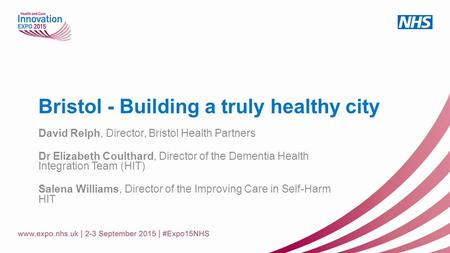 Bristol - Building a truly healthy city David Relph, Director, Bristol Health Partners Dr Elizabeth Coulthard, Director of the Dementia Health Integration.