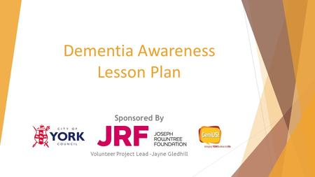 Dementia Awareness Lesson Plan Sponsored By Volunteer Project Lead –Jayne Gledhill.