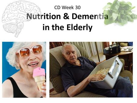 CD Week 30 Nutrition & Dementia in the Elderly. Dietary Guidelines:  tachments/n33.pdf - See Wk 9: