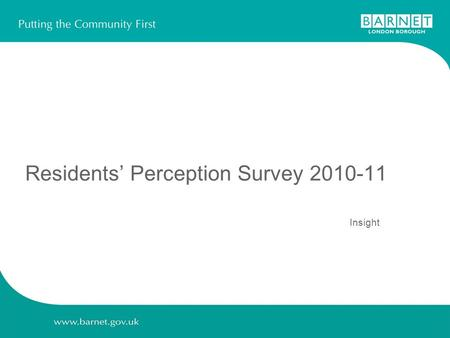 Residents' Perception Survey 2010-11 Insight. 2 Contents Slide number 1.Background, survey methodology and aims………………………………………….. 3 - 7Background, survey.