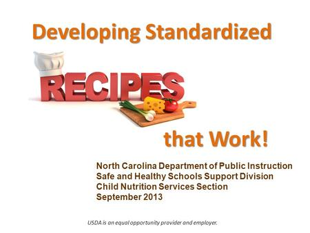 North Carolina Department of Public Instruction Safe and Healthy Schools Support Division Child Nutrition Services Section September 2013 Developing Standardized.