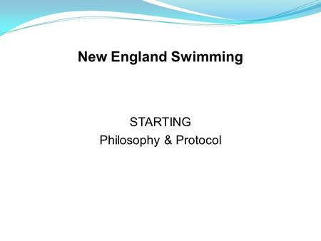 STARTING Philosophy & Protocol New England Swimming.