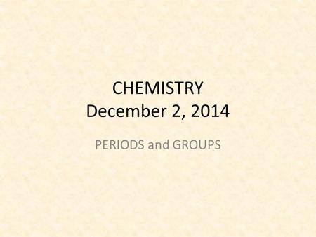 CHEMISTRY December 2, 2014 PERIODS and GROUPS. SCIENCE STARTER You are seated and silent Do the Science Starter You have 3 minutes.