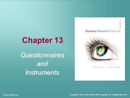 Chapter 13 QuestionnairesandInstruments McGraw-Hill/Irwin Copyright © 2011 by The McGraw-Hill Companies, Inc. All Rights Reserved.