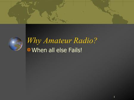 "1 Why Amateur Radio? When all else Fails!. Walter Cronkite ""Amateur Radio Today"""