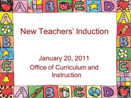 New Teachers' Induction January 20, 2011 Office of Curriculum and Instruction.