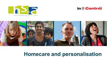 Homecare and personalisation. Context Personalisation is central to the social care policy of successive governments and is at the core of the Care Act.