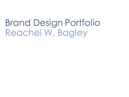 Brand Design Portfolio Reachel W. Bagley. Portfolio Directory Direct Mail Message Testing Brand Design Consumer Insight Research Usability Centered Web.