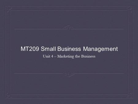 MT209 Small Business Management Unit 4 – Marketing the Business.