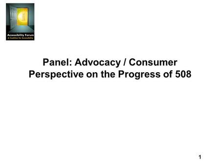1 Panel: Advocacy / Consumer Perspective on the Progress of 508.