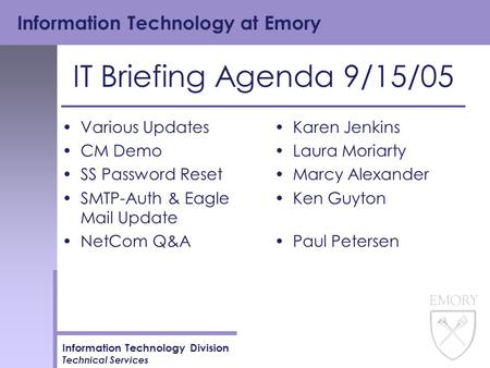 Information Technology at Emory Information Technology Division Technical Services IT Briefing Agenda 9/15/05 Various Updates CM Demo SS Password Reset.