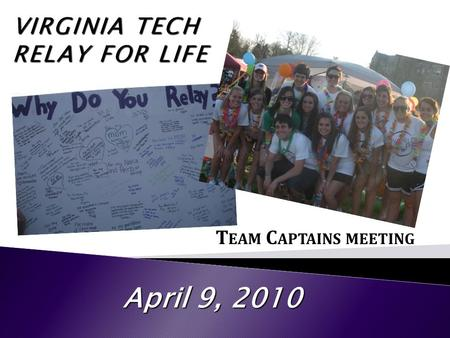 T EAM C APTAINS MEETING April 9, 2010.  Tickets are $1  Write your team name on the ticket  Winning team will have all the money collected deposited.