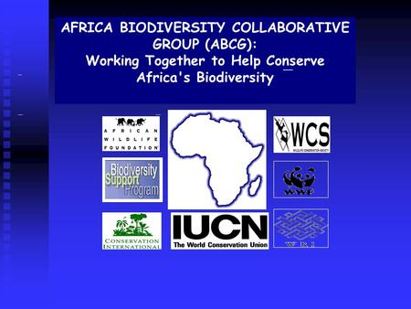 AFRICA BIODIVERSITY COLLABORATIVE GROUP (ABCG): Working Together to Help <strong>Conserve</strong> Africas Biodiversity.