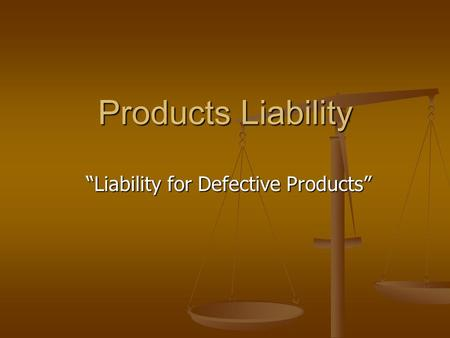 "Products Liability ""Liability for Defective Products"""