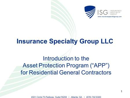 "1 Insurance Specialty Group LLC Introduction to the Asset Protection Program (""APP"") for Residential General Contractors 4501 Circle 75 Parkway, Suite."