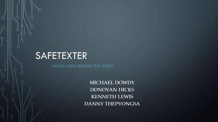 SAFETEXTER SAVING LIVES BEHIND THE WHEEL MICHAEL DOWDY DONOVAN HICKS KENNETH LEWIS DANNY THEPVONGSA.
