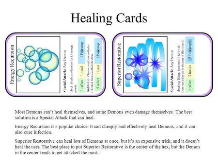 Healing Cards Most Demons can't heal themselves, and some Demons even damage themselves. The best solution is a Special Attack that can heal. Energy Recursion.
