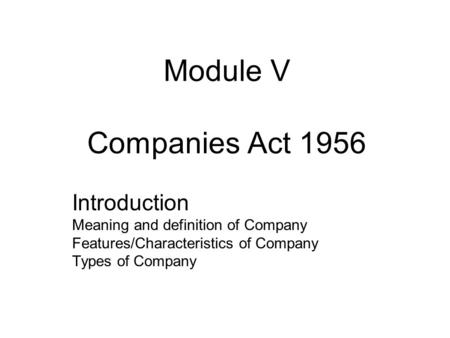 Module V Companies Act 1956 Introduction