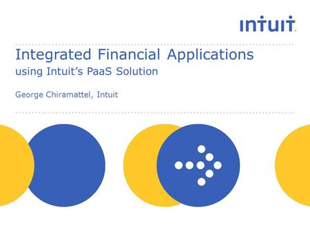 Integrated Financial Applications using Intuit's PaaS Solution George Chiramattel, Intuit.