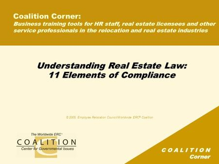 C O A L I T I O N Corner Understanding Real Estate Law: 11 Elements of Compliance Coalition Corner: Business training tools for HR staff, real estate licensees.